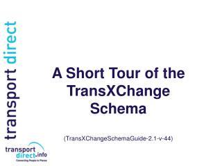 A Short Tour of the  TransXChange Schema (TransXChangeSchemaGuide-2.1-v-44)