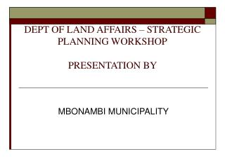 DEPT OF LAND AFFAIRS – STRATEGIC PLANNING WORKSHOP PRESENTATION BY