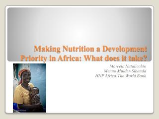 Making Nutrition a Development Priority in Africa: What does it take?