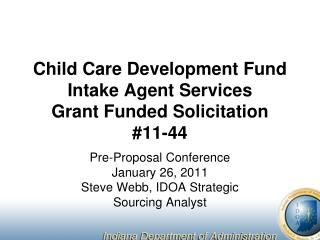 Child Care Development Fund Intake Agent Services Grant Funded Solicitation  #11-44
