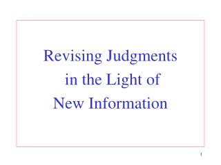 Revising Judgments  in the Light of  New Information