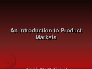 An Introduction to Product Markets
