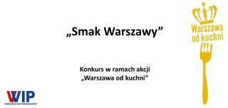 """""""Smak Warszawy"""" Konkurs w ramach akcji  """"Warszawa od kuchni"""""""