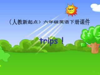trips !