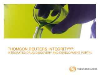THOMSON REUTERS INTEGRITYSM: INTEGRATED DRUG DISCOVERY AND DEVELOPMENT PORTAL