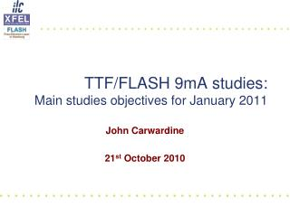 TTF/FLASH 9mA studies: Main studies objectives for January 2011