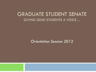GRADUATE STUDENT SENATE GIVING GRAD STUDENTS A VOICE…