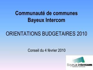 Communaut  de communes Bayeux Intercom  ORIENTATIONS BUDGETAIRES 2010