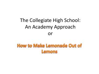 The Collegiate High School:  An Academy Approach or