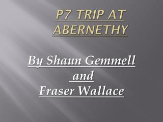 P7 trip at Abernethy