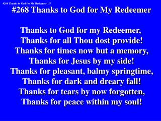 #268 Thanks to God for My Redeemer Thanks to God for my Redeemer,
