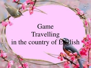 Game  Travelling  in the country of English