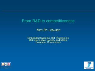 From R&D to competitiveness Tom Bo Clausen Embedded Systems, IST Programme