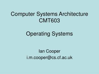 Computer Systems Architecture CMT603  Operating Systems