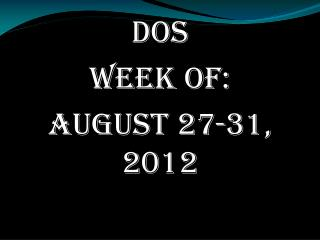 DOS Week of: August 27-31, 2012