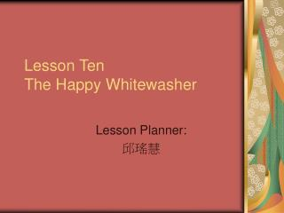 Lesson Ten The Happy Whitewasher