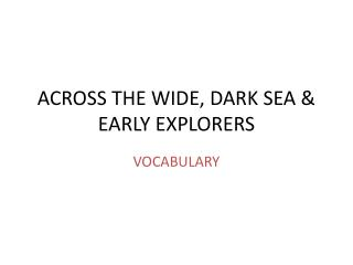 ACROSS THE WIDE, DARK SEA & EARLY EXPLORERS