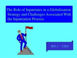 The Role of Inpatriates in a Globalization  Strategy and Challenges Associated With