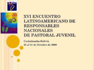 XVI ENCUENTRO LATINOAMERICANO DE RESPONSABLES NACIONALES DE PASTORAL JUVENIL