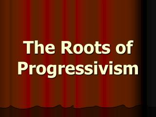 The Roots of Progressivism