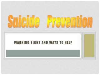 Warning Signs and  Ways to Help