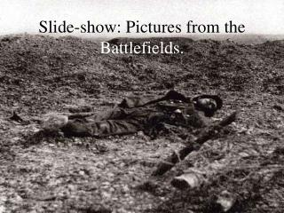 Slide-show: Pictures from the  Battlefields.
