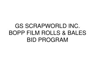 GS SCRAPWORLD INC. BOPP FILM ROLLS & BALES BID PROGRAM