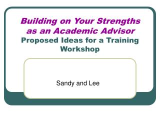 Building on Your Strengths as an Academic Advisor Proposed Ideas for a Training Workshop