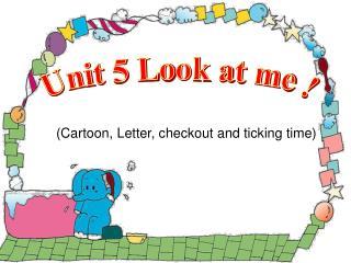 Unit 5 Look at me !