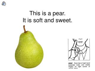This is a pear. It is soft and sweet.