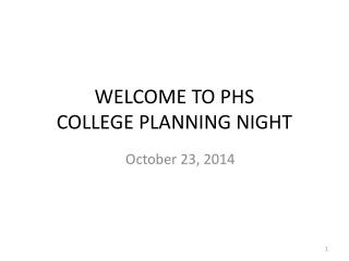 WELCOME TO PHS  COLLEGE PLANNING NIGHT