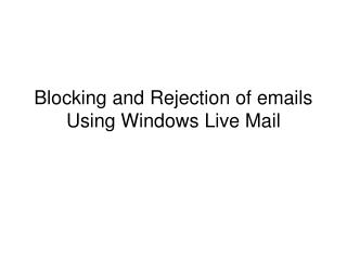 Blocking and Rejection of emails Using Windows Live Mail