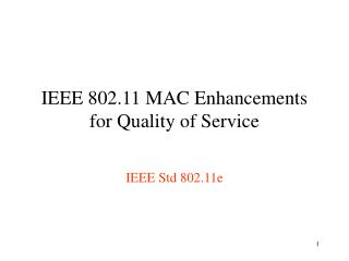 IEEE 802.11 MAC Enhancements for Quality of Service