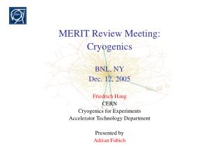 MERIT Review Meeting: Cryogenics BNL, NY Dec. 12, 2005 Friedrich Haug CERN
