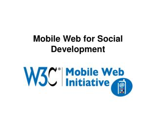 Mobile Web for Social Development