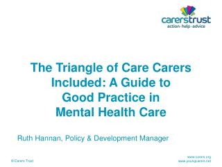 The Triangle of Care Carers  Included: A Guide to  Good Practice in Mental Health Care