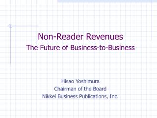 Non-Reader Revenues The Future of Business-to-Business Hisao Yoshimura Chairman of the Board
