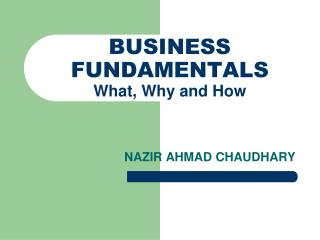 BUSINESS FUNDAMENTALS What, Why and How