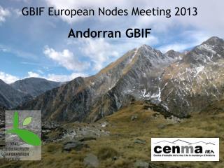 GBIF  European  Nodes  Meeting 2013 Andorran  GBIF