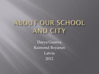 About o ur  school and  city