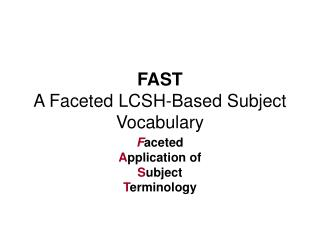 FAST  A Faceted LCSH-Based Subject Vocabulary