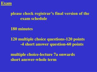 Exam  	please check registrar's final version of the   			exam schedule 	180 minutes