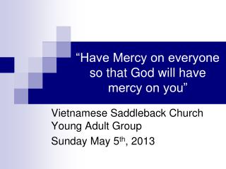 �Have Mercy on everyone so that God will have mercy on you�