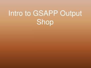 Intro to GSAPP Output Shop