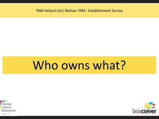 Who owns what?