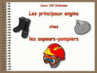 Cours JSP Initiation Les principaux engins chez les sapeurs-pompiers