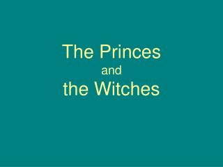 The Princes and  the Witches