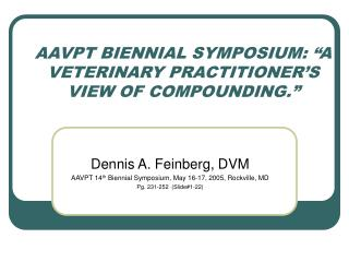 "AAVPT BIENNIAL SYMPOSIUM: ""A VETERINARY PRACTITIONER'S VIEW OF COMPOUNDING."""