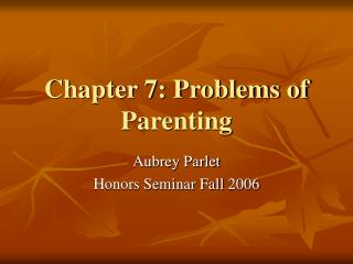 Chapter 7: Problems of Parenting