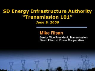 SD Energy Infrastructure Authority   Transmission 101   June 9, 2006